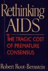 Robert S. Root-Bernstein: Rethinking AIDS: The Tragic Cost of Premature Consensus