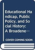 Sarason, Seymour B: Educational Handicap, Public Policy, and Social History: A Broadened Perspective on Mental Retardation