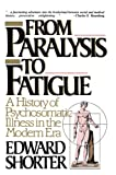 Shorter, Edward: From Paralysis to Fatigue: A History of Psychosomatic Illness in the Modern Era