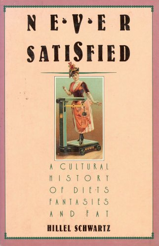 never-satisfied-a-cultural-history-of-diets-fantasies-and-fat