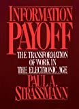 Strassmann, Paul A.: Information Payoff: The Transformation of Work in the Electronic Age