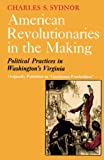Sydnor, Charles S.: American Revolutionaries in the Making: Political Practices in Washington&#39;s Virginia