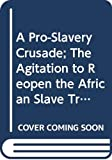 Takaki, Ronald T.: A Pro-Slavery Crusade; The Agitation to Reopen the African Slave Trade
