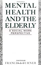 Mental Health and the Elderly by Francis J.…