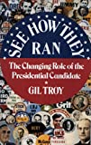 Troy, Gil: See How They Ran: The Changing Role of the Presidential Candidate