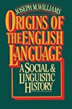 Williams, Joseph: Origins of the English Language: A Social and Linguistic History