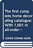 Wilson, Jose: The first complete home decorating catalogue: With 1,001 mail-order sources and ideas to help you furnish and decorate your home