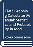 Newmark, Joseph: Ti-83 Graphing Calculator Manual: Statistics and Probability in Modern Life