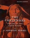Hoebel, Edward Adamson: The Cheyennes: Indians of the Great Plains
