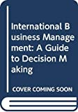 Robinson, Richard D.: International Business Management: A Guide to Decision Making