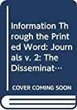 Machlup, Fritz: Information Through the Printed Word: The Dissemination of Scholarly, Scientific and Intellectual Knowledge: Journals v. 2 (Praeger special studies)