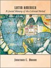 Brown, Jonathan C.: Latin America: Social History of the Colonial Period