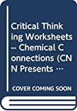 No Author: Critical Thinking Worksheets -- Chemical Connections (CNN Presents Scienc in the News)
