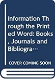 Machlup, Fritz: Information Through the Printed Word: The Dissemination of Scholarly, Scientific and Intellectual Knowledge: Books, Journals and Bibliographic Services v. 4