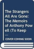 Powell, Anthony: The Strangers All Are Gone: The Memoirs of Anthony Powell (To Keep the Ball Rolling)