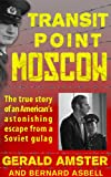 Amster, Gerald: Transit Point Moscow:  The True Story of an American's Imprisonment in a Soviet Gulag and His Astonishing Escape