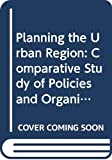 Peter Self: Planning the Urban Region: A Comparative Study of Policies and Organizations (Urban and Regional Studies)