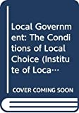 Stewart, John: Local Government: The Conditions of Local Choice (Institute of Local Government studies)