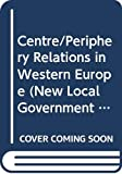 Centre Periphery Relations in Western Europe