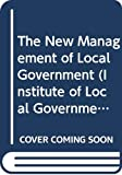 John Stewart: The New Management of Local Government (Institute of Local Government Studies)