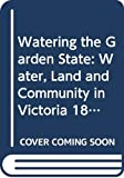 Powell, J.M.: Watering the Garden State: Water, Land and Community in Victoria 1834-1988