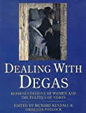 Kendall, Richard: Dealing With Degas: Representations of Women and the Politics of Vision