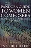 Fuller, Sophie: A Pandora Guide to Women Composers: Britain and the United States 1629-Present