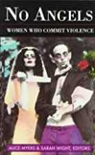No Angels: Women Who Commit Violence by…