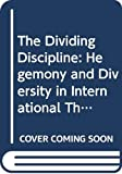 Holsti, K.J.: The Dividing Discipline: Hegemony and Diversity in International Theory