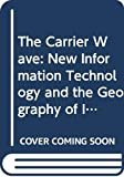 Hall, Peter: The Carrier Wave: New Information Technology and the Geography of Innovation, 1846-2003