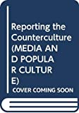 Goldstein: REPORTING COUNTERCULTURE CL (Media and Popular Culture)