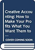 Griffiths, Ian: Creative Accounting: How to Make Your Profits What You Want Them to be