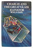 Dahl, Roald: Charlie and the Great Glass Elevator