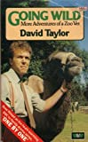 Taylor, David: Going Wild: More Adventures of a Zoo Vet