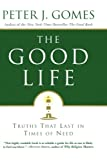 Gomes, Peter J.: The Good Life: Truths That Last in Times of Need