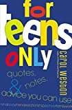 Weston, Carol: For Teens Only: Quotes, Notes, and Advice You Can Use