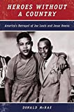 McRae, Donald: Heroes Without a Country: America's Betrayal of Joe Louis and Jesse Owens