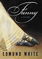 Fanny, A Fiction by Edmund White