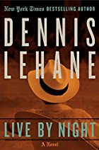 Live by Night: A Novel by Dennis Lehane