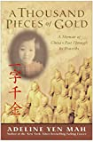 Mah, Adeline Yen: A Thousand Pieces of Gold: A Memoir of China's Character in Its Proverbs