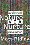 Ridley, Matt: Nature Via Nurture: Genes, Experience, and What Makes Us Human
