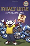 Driscoll, Laura: Stuart Little: Think Big, Vote Little!