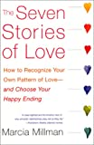 Millman, Marcia: The Seven Stories of Love: How to Recognize Your Own Pattern of Love--and Choose Your Happy Ending