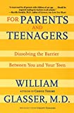 Glasser, William: For Parents and Teenagers: Dissolving the Barrier Between You and Your Teen
