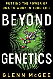 McGee, Glenn: Beyond Genetics: Putting the Power of DNA to Work in Your Life
