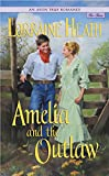 Heath, Lorraine: Amelia and the Outlaw