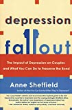 Sheffield, Anne: Depression Fallout: The Impact of Depression on Couples and What You Can Do to Preserve the Bond