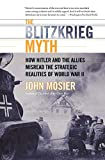 Mosier, John: The Blitzkrieg Myth: How Hitler and the Allies Misread the Strategic Lessons of World War II