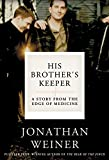 Jonathan Weiner: His Brother's Keeper: A Story from the Edge of Medicine
