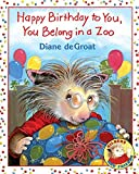 Degroat, Diane: Happy Birthday to You, You Belong in a Zoo
